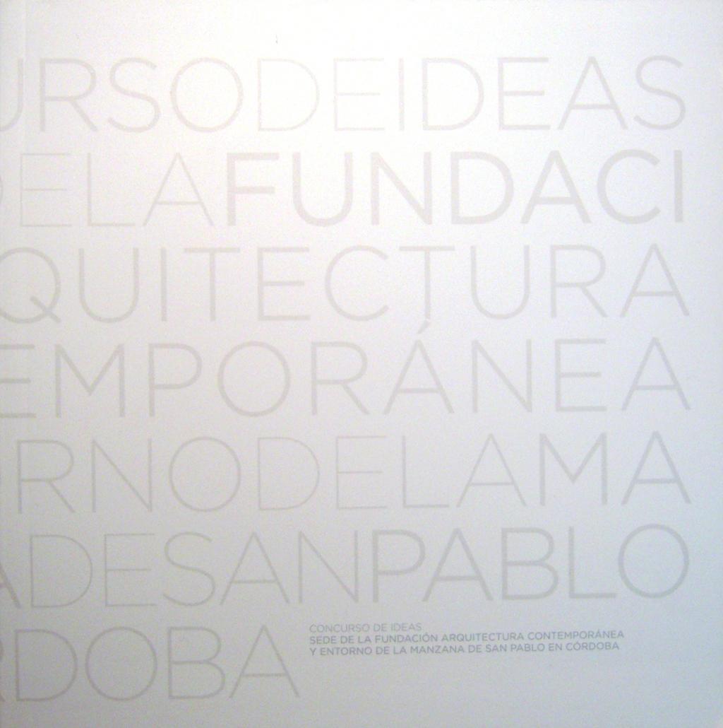 Concurso de Ideas, Sede de la Fundación Arquitectura Contemporánea y Entorno de la Manzana de San Pablo en Córdoba